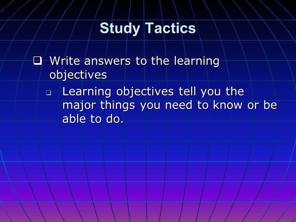 Study Tactics Write answers to the learning objectives