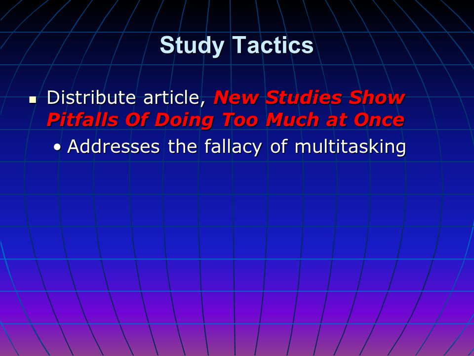Study Tactics Distribute article, New Studies Show Pitfalls Of Doing Too Much at Once.