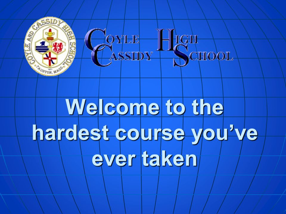 Welcome to the hardest course you've ever taken