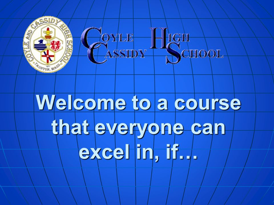Welcome to a course that everyone can excel in, if…