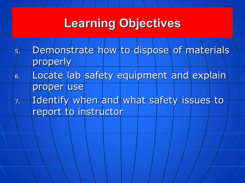 Learning Objectives Demonstrate how to dispose of materials properly
