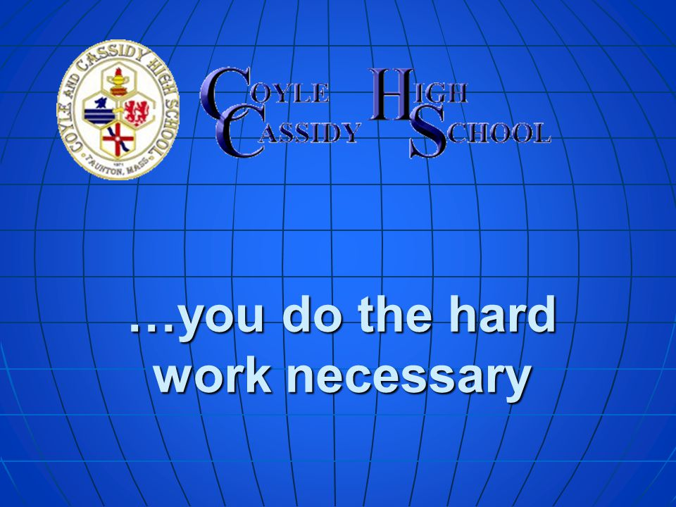 …you do the hard work necessary