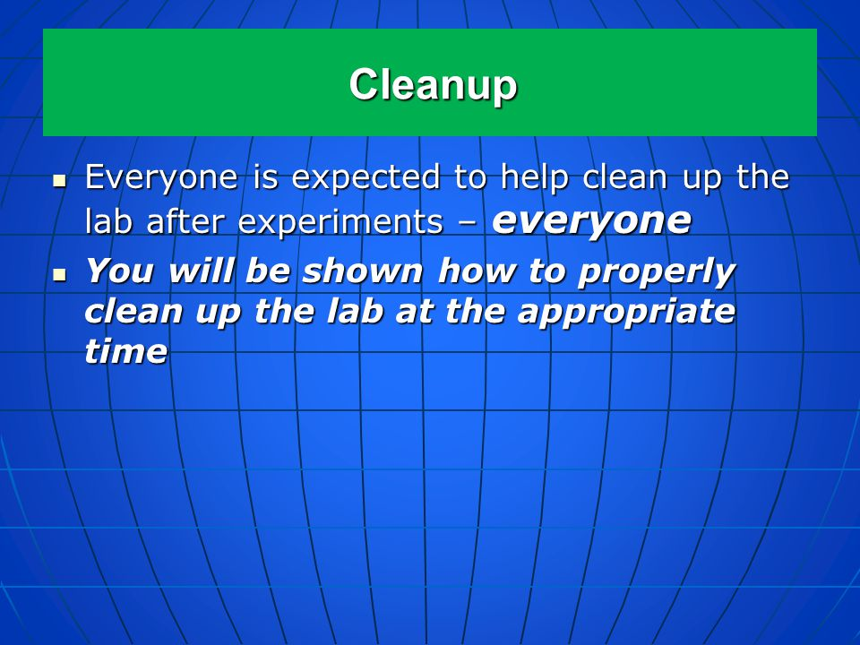 Cleanup Everyone is expected to help clean up the lab after experiments – everyone.