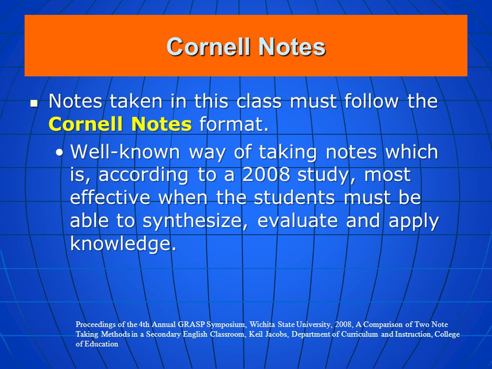 Cornell Notes Notes taken in this class must follow the Cornell Notes format.