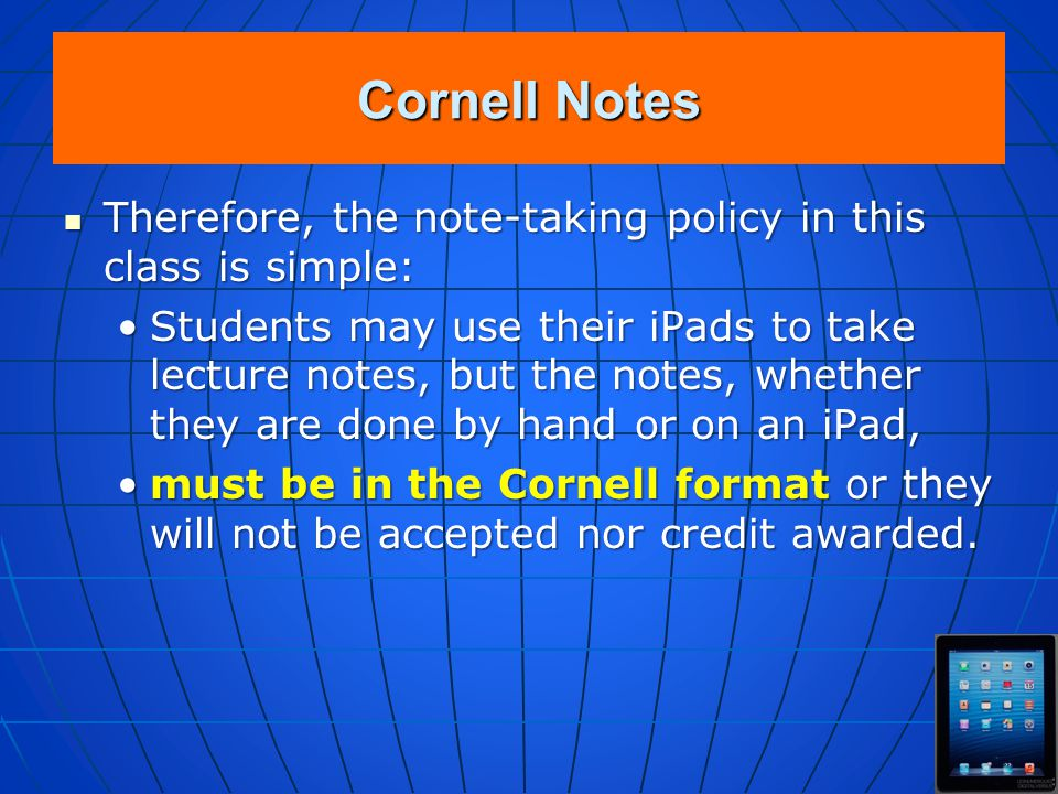 Cornell Notes Therefore, the note-taking policy in this class is simple: