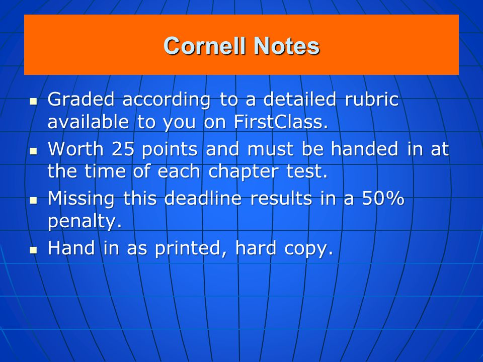 Cornell Notes Graded according to a detailed rubric available to you on FirstClass.