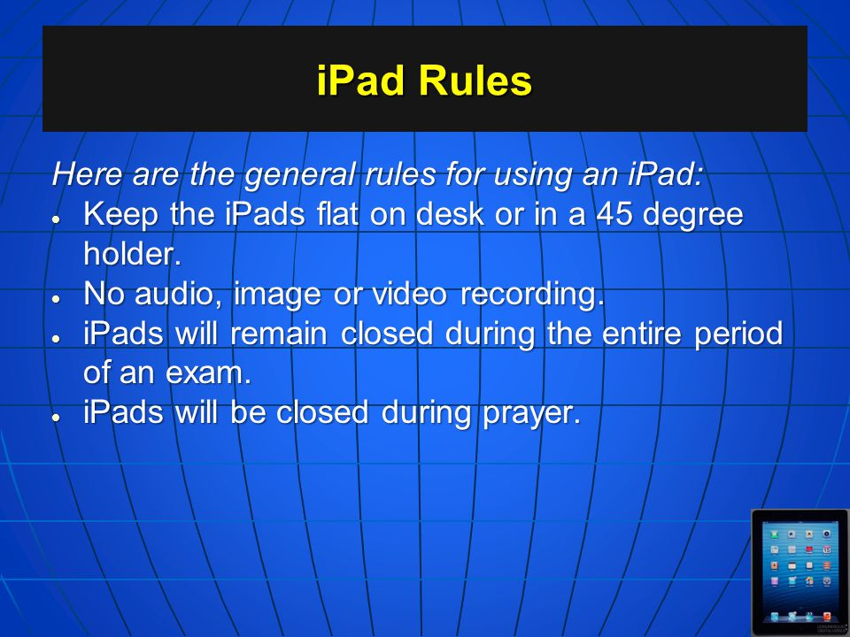 iPad Rules Here are the general rules for using an iPad: