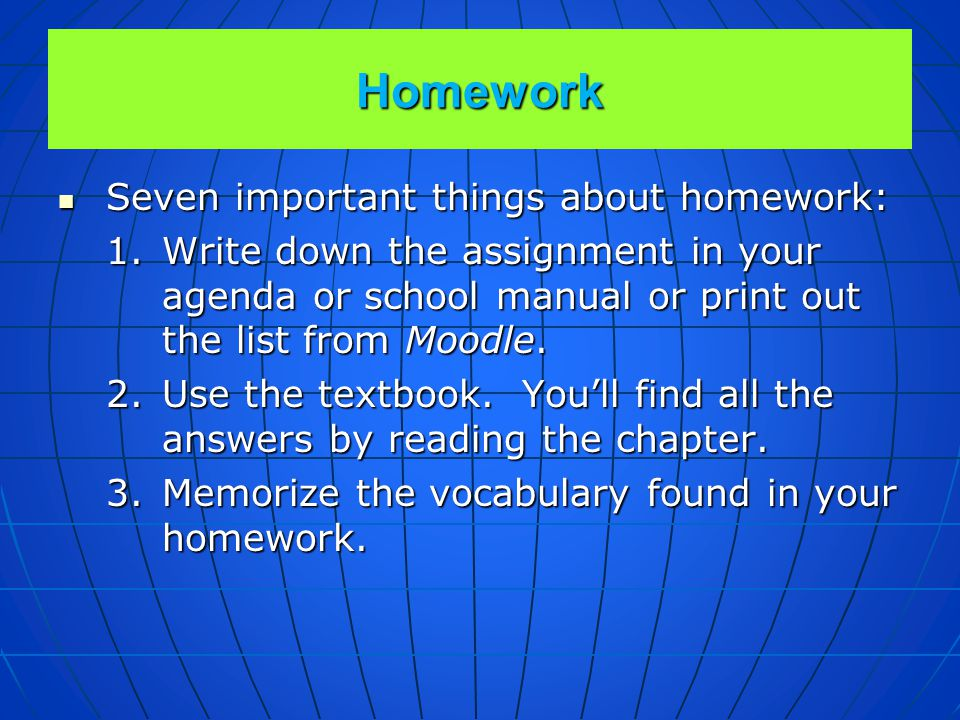 Homework Seven important things about homework: