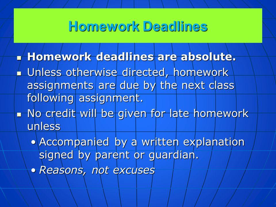 Homework Deadlines Homework deadlines are absolute.