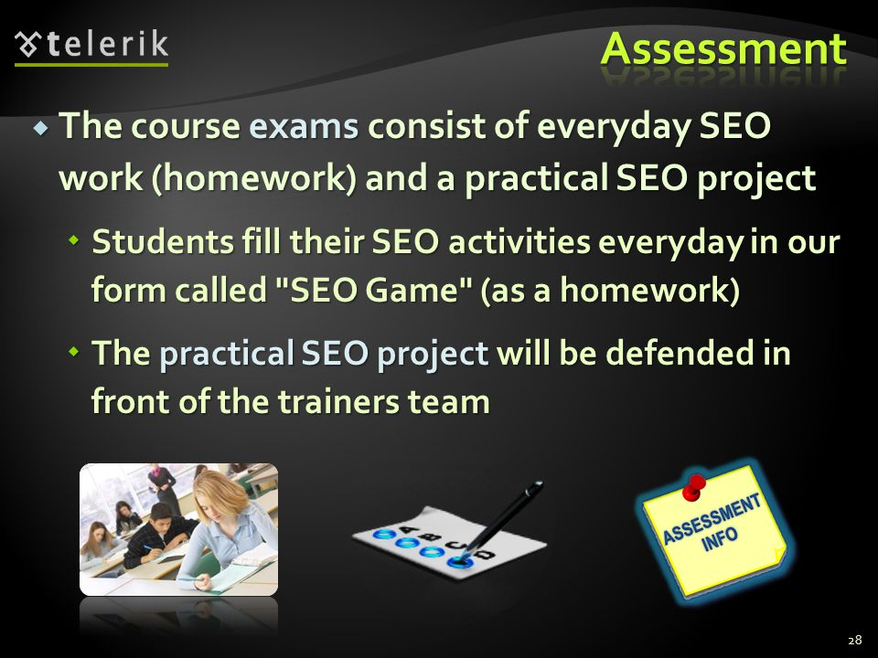 Assessment The course exams consist of everyday SEO work (homework) and a practical SEO project.