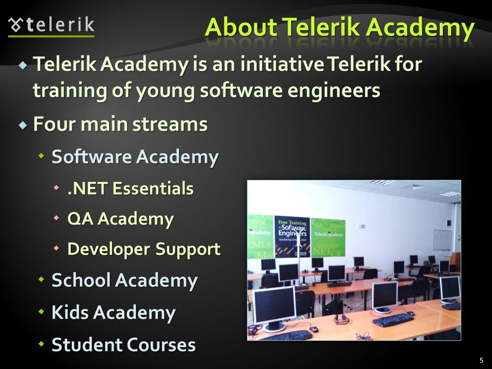 About Telerik Academy Telerik Academy is an initiative Telerik for training of young software engineers.