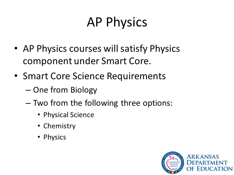 AP Physics AP Physics courses will satisfy Physics component under Smart Core. Smart Core Science Requirements.