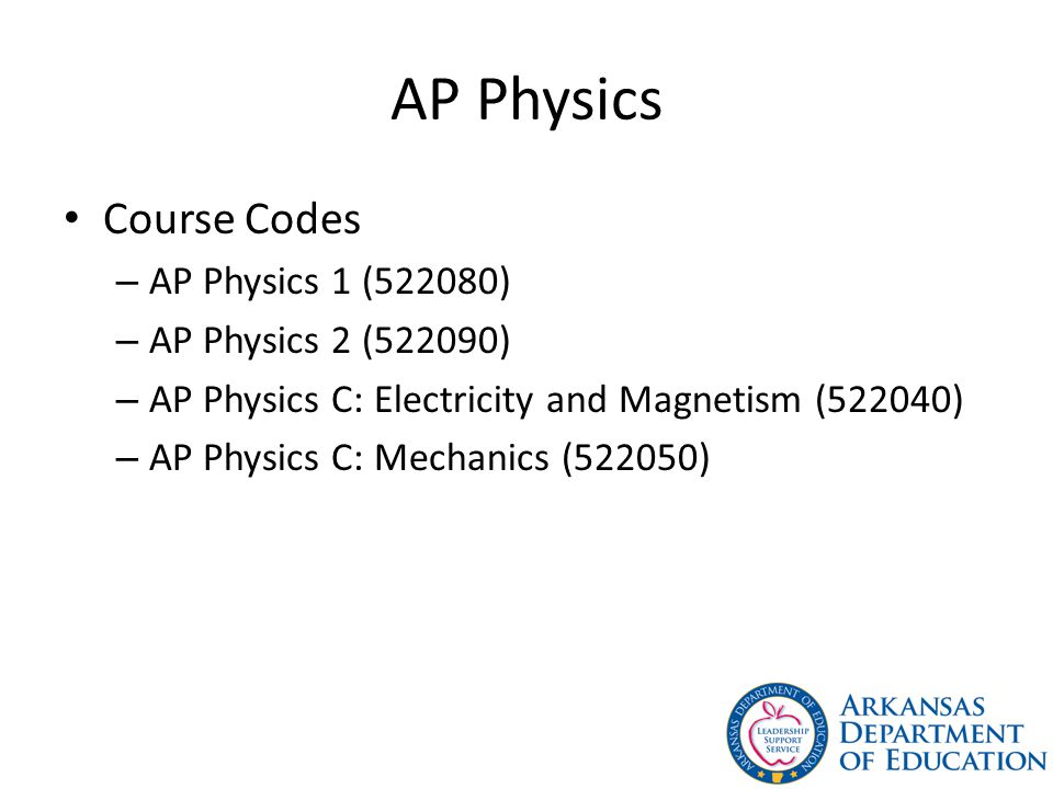 AP Physics Course Codes AP Physics 1 (522080) AP Physics 2 (522090)