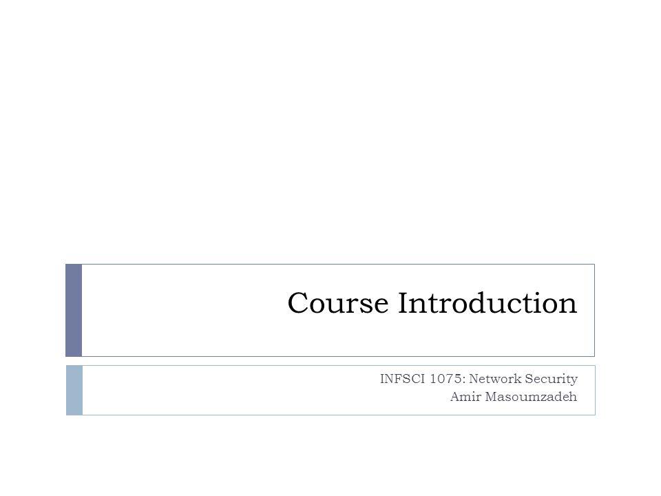 INFSCI 1075: Network Security Amir Masoumzadeh