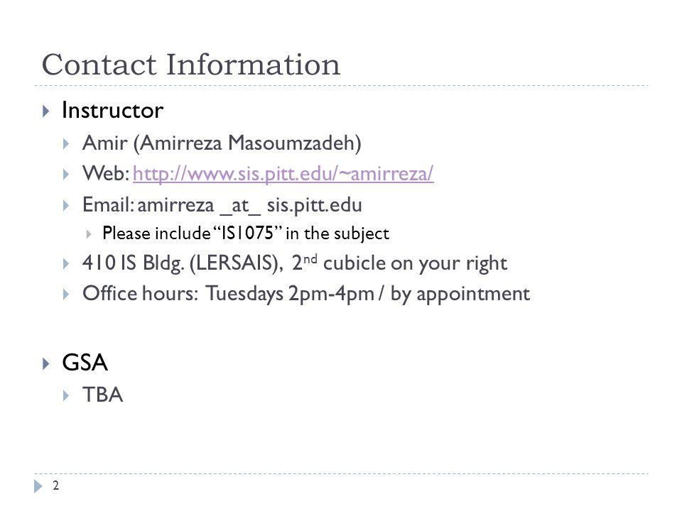Contact Information Instructor. Amir (Amirreza Masoumzadeh) Web: http://www.sis.pitt.edu/~amirreza/