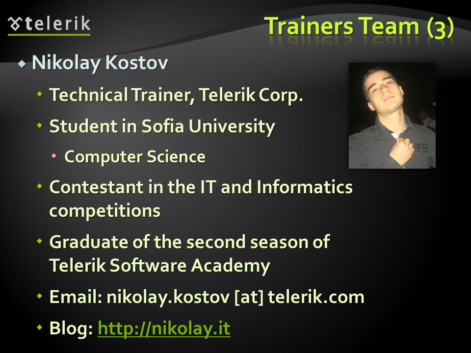 Trainers Team (3) Nikolay Kostov Technical Trainer, Telerik Corp.