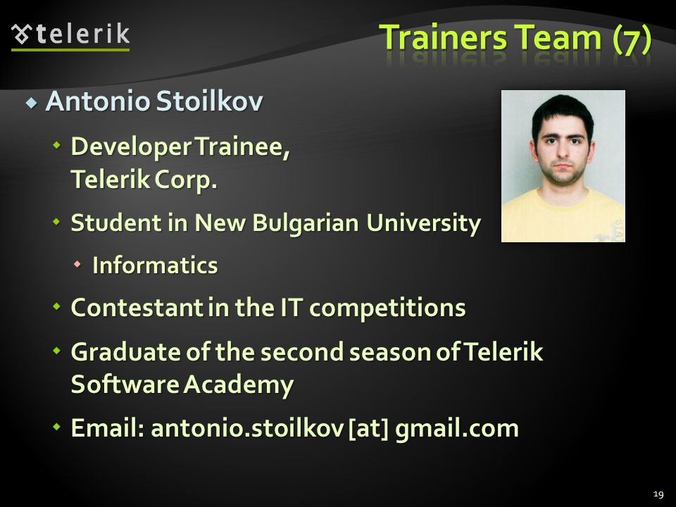 Trainers Team (7) Antonio Stoilkov Developer Trainee, Telerik Corp.