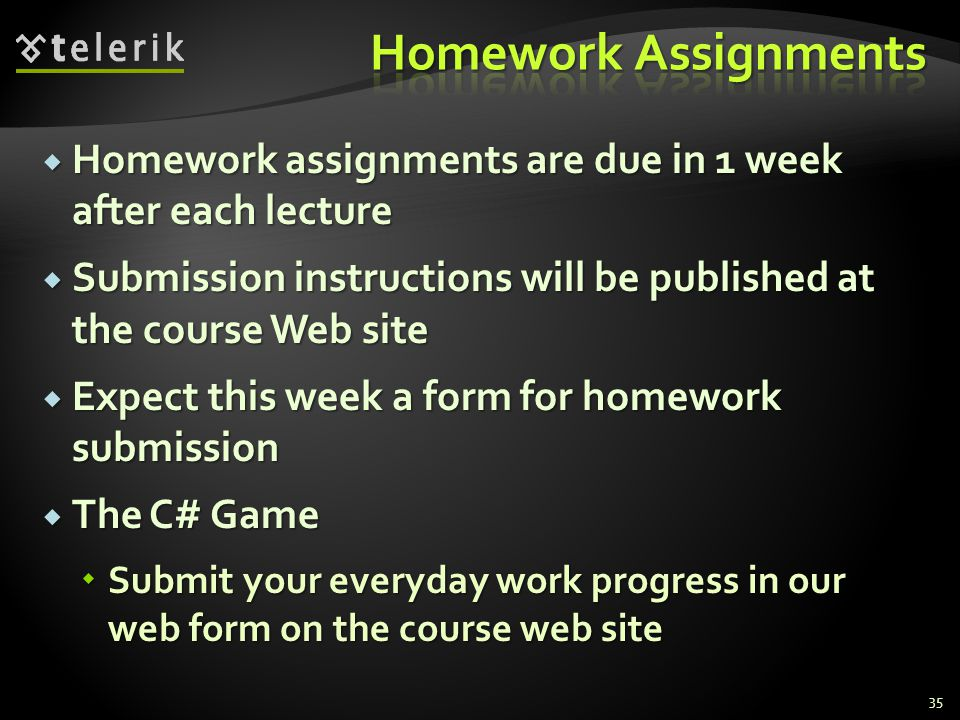 Homework Assignments Homework assignments are due in 1 week after each lecture. Submission instructions will be published at the course Web site.