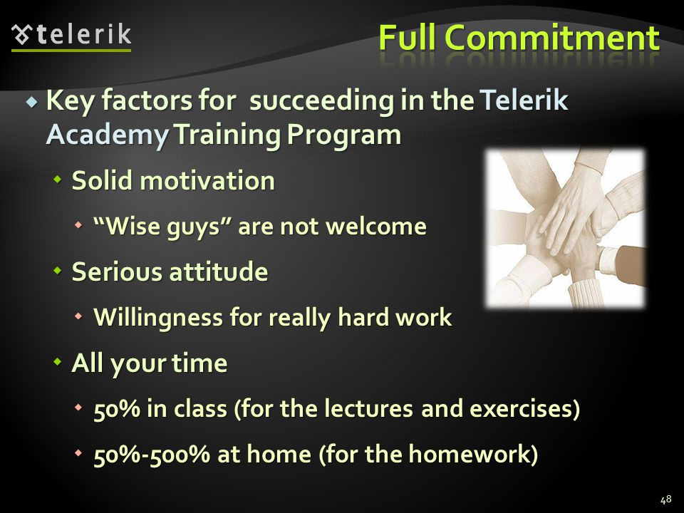 Full Commitment Key factors for succeeding in the Telerik Academy Training Program. Solid motivation.