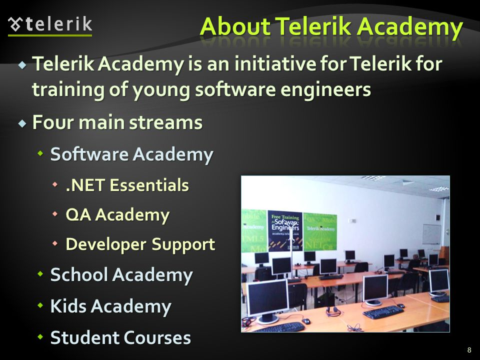 About Telerik Academy Telerik Academy is an initiative for Telerik for training of young software engineers.