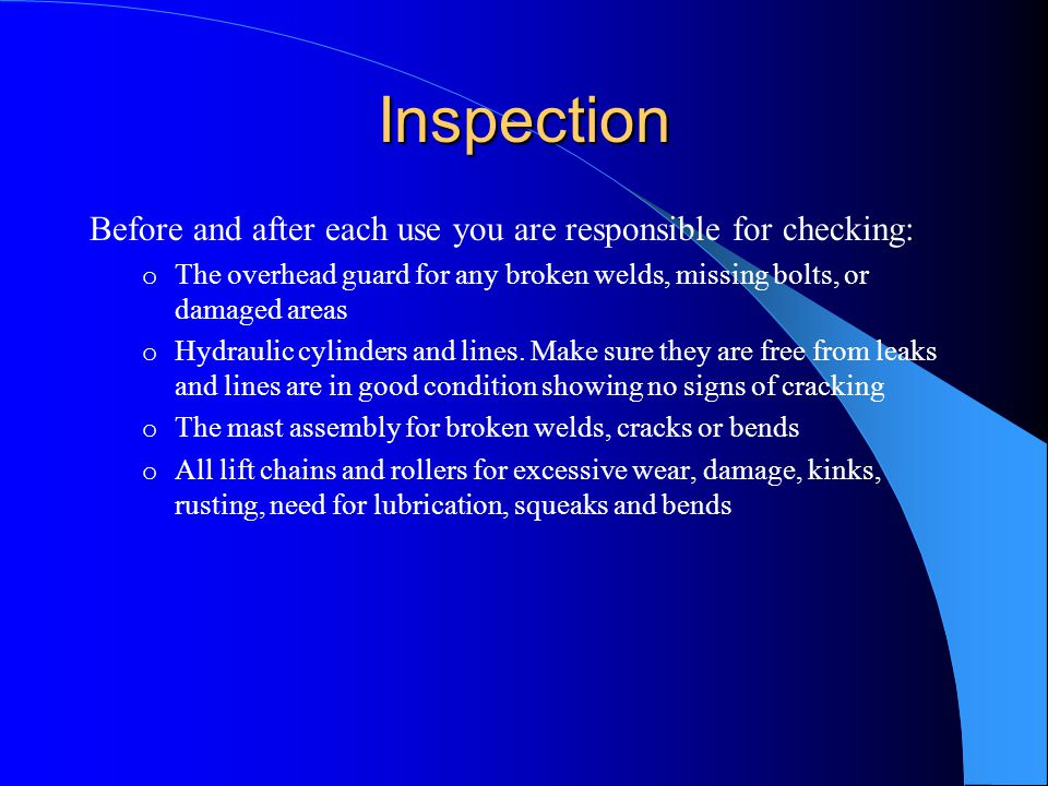Inspection Before and after each use you are responsible for checking: