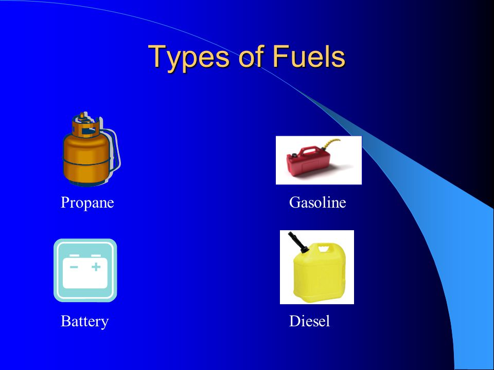Types of Fuels Propane Gasoline Battery Diesel