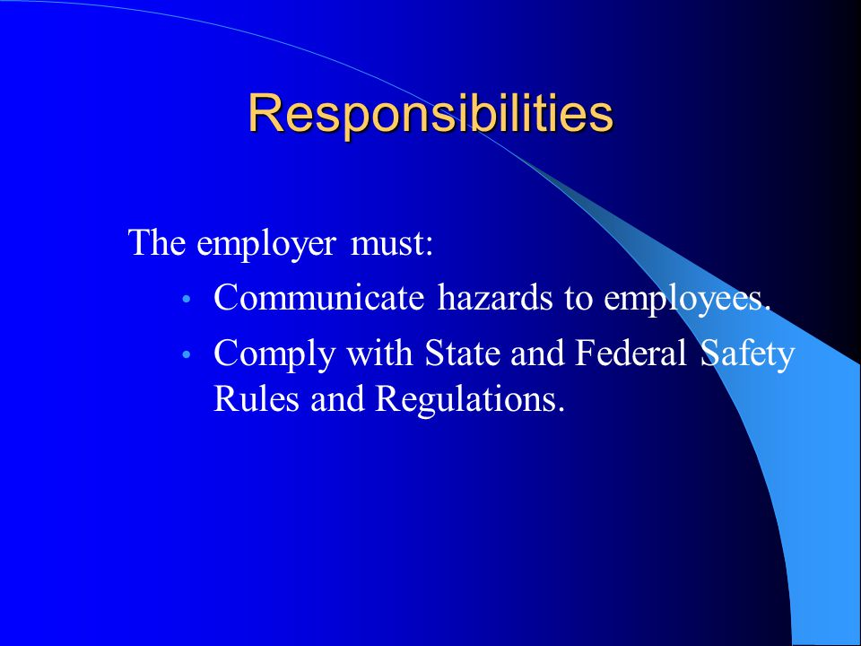 Responsibilities The employer must: Communicate hazards to employees.