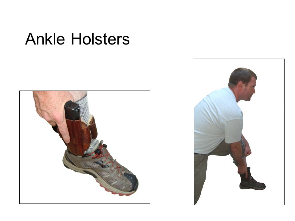 Ankle Holsters Immobilized during draw. Requires two hands.