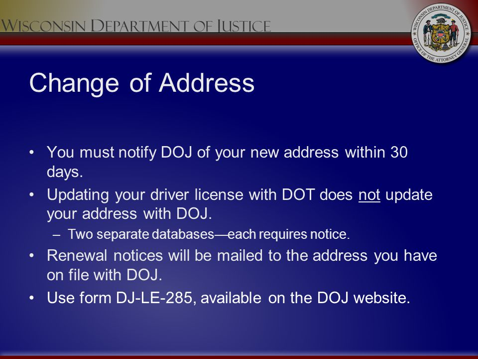 Change of Address You must notify DOJ of your new address within 30 days.