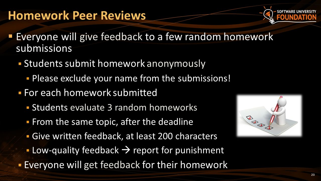 Homework Peer Reviews Everyone will give feedback to a few random homework submissions. Students submit homework anonymously.