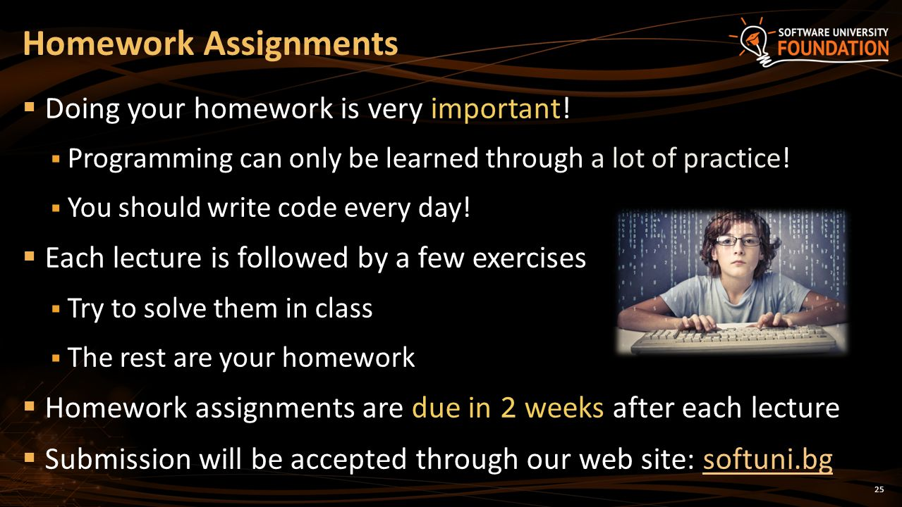 Homework Assignments Doing your homework is very important!