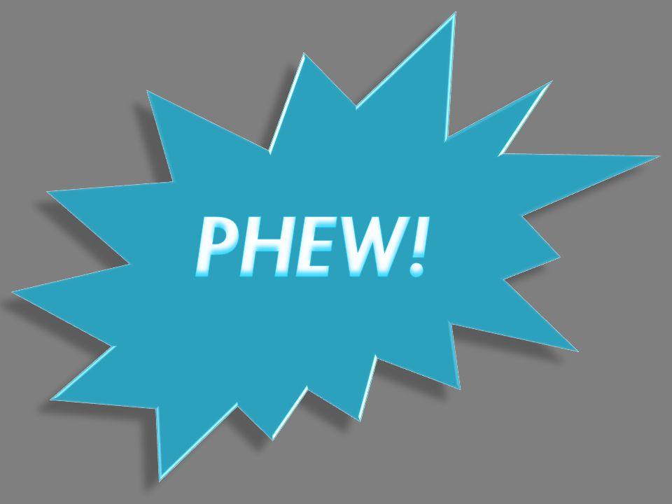 PHEW!