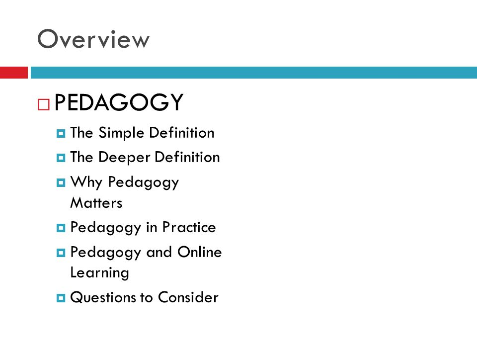 Overview PEDAGOGY The Simple Definition The Deeper Definition