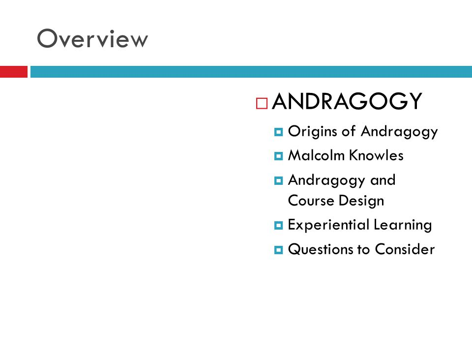 Overview ANDRAGOGY Origins of Andragogy Malcolm Knowles