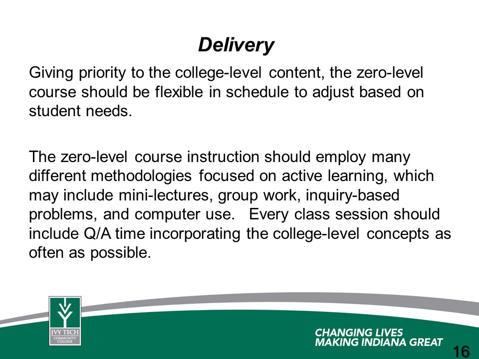 Delivery Giving priority to the college-level content, the zero-level course should be flexible in schedule to adjust based on student needs.