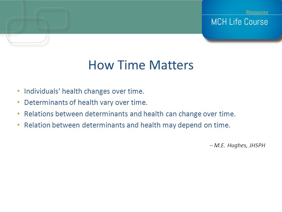 How Time Matters Individuals' health changes over time.