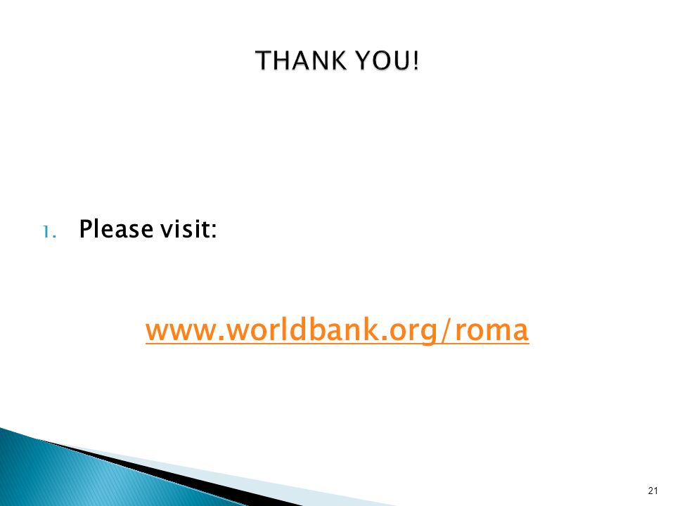 Thank you! Please visit: www.worldbank.org/roma