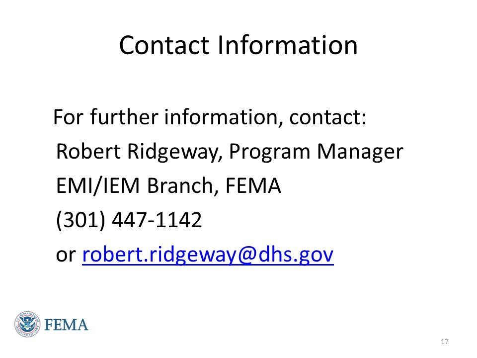 Contact Information For further information, contact: Robert Ridgeway, Program Manager. EMI/IEM Branch, FEMA.