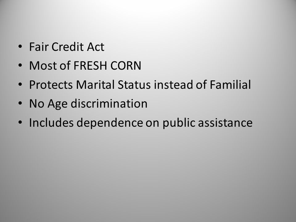 Fair Credit Act Most of FRESH CORN. Protects Marital Status instead of Familial. No Age discrimination.