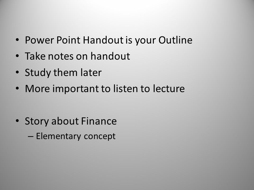 Power Point Handout is your Outline Take notes on handout