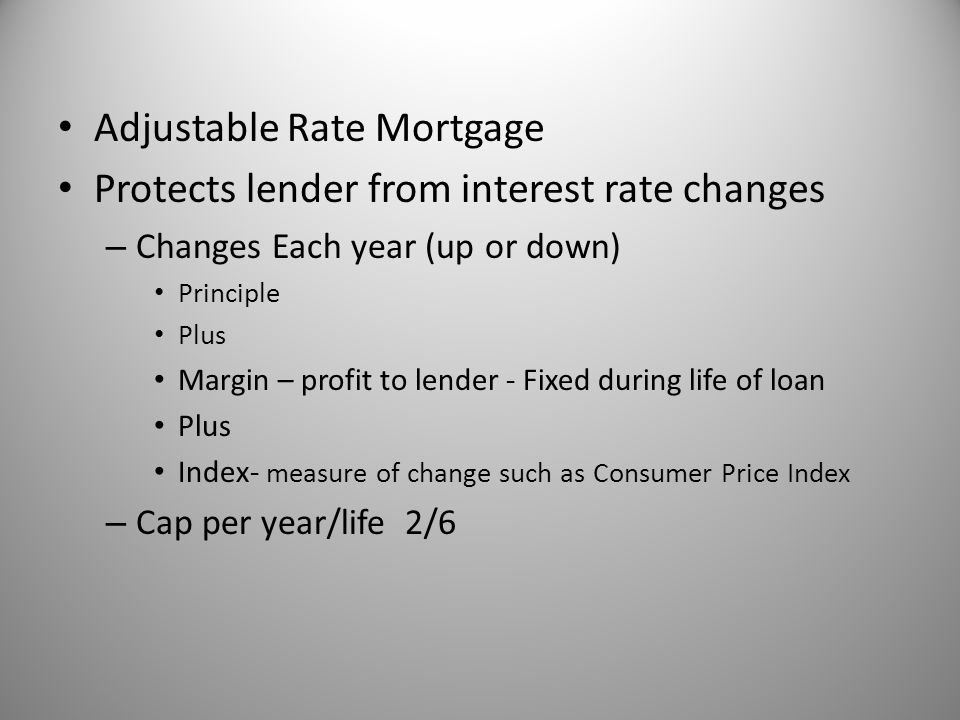 Adjustable Rate Mortgage Protects lender from interest rate changes