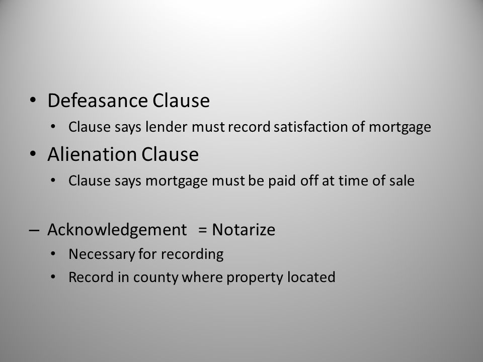 Defeasance Clause Alienation Clause Acknowledgement = Notarize