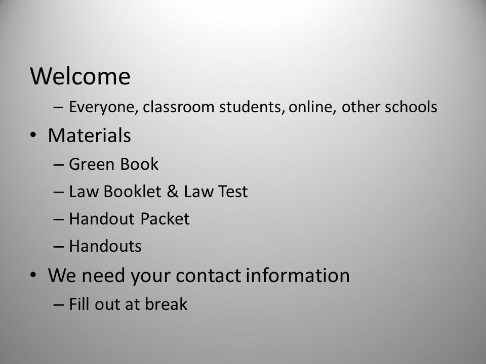 Welcome Everyone, classroom students, online, other schools. Materials. Green Book. Law Booklet & Law Test.