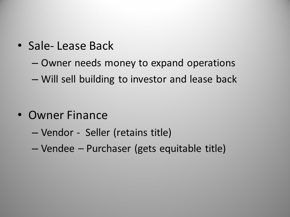 Sale- Lease Back Owner Finance Owner needs money to expand operations