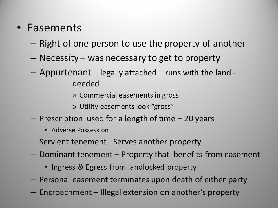 Easements Right of one person to use the property of another