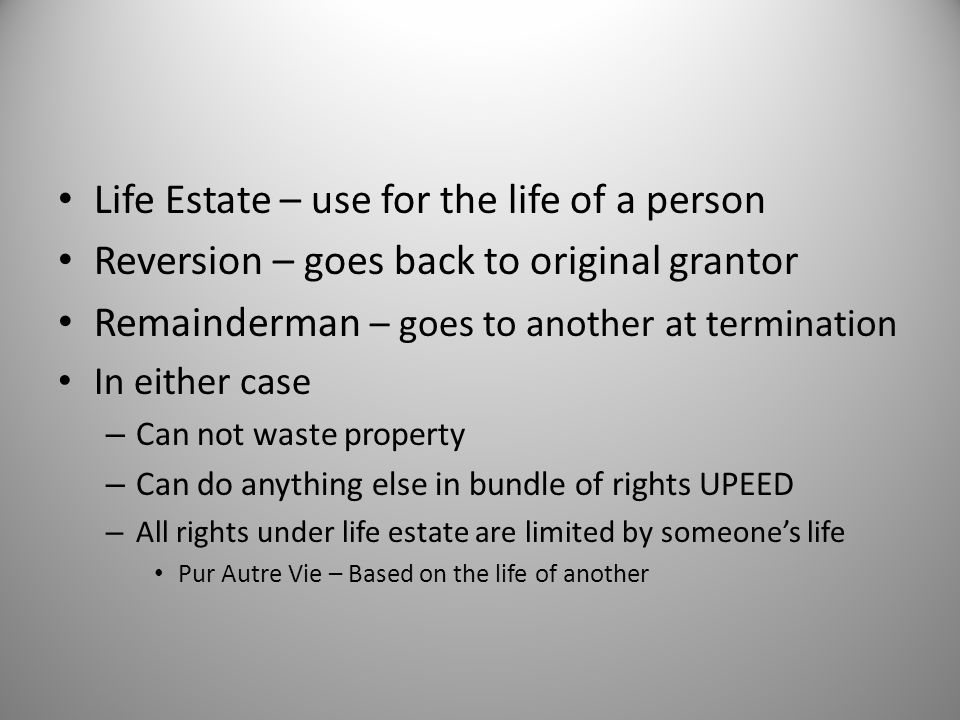 Life Estate – use for the life of a person