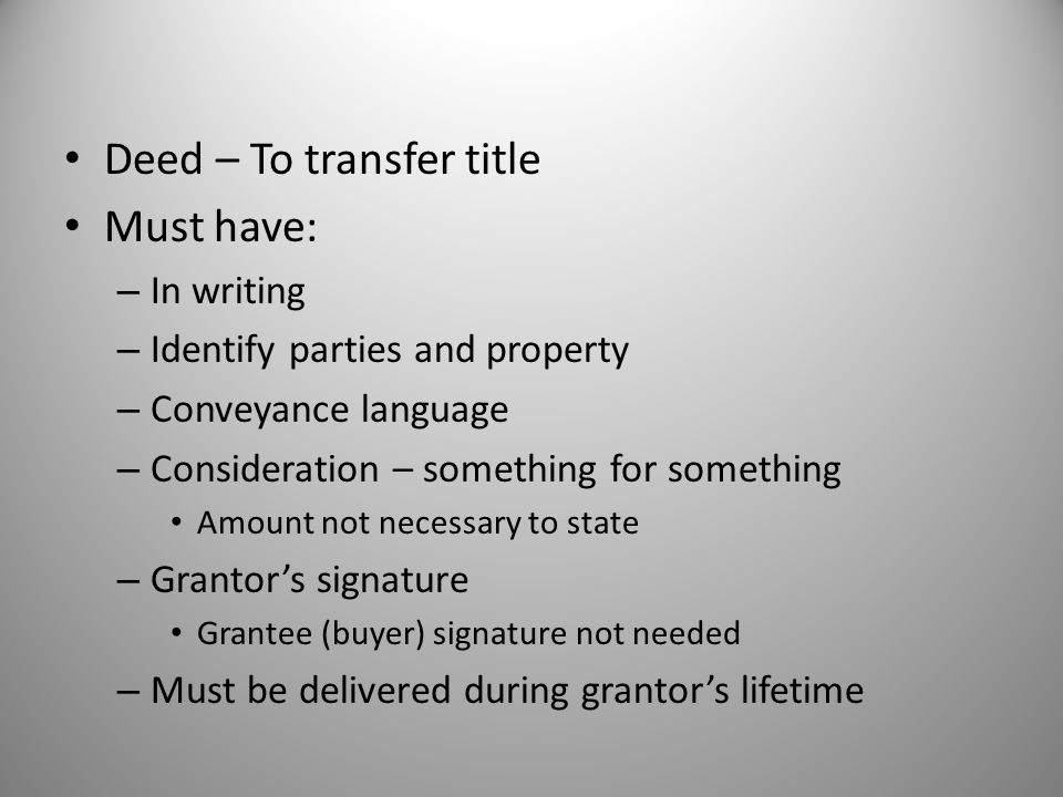 Deed – To transfer title Must have: