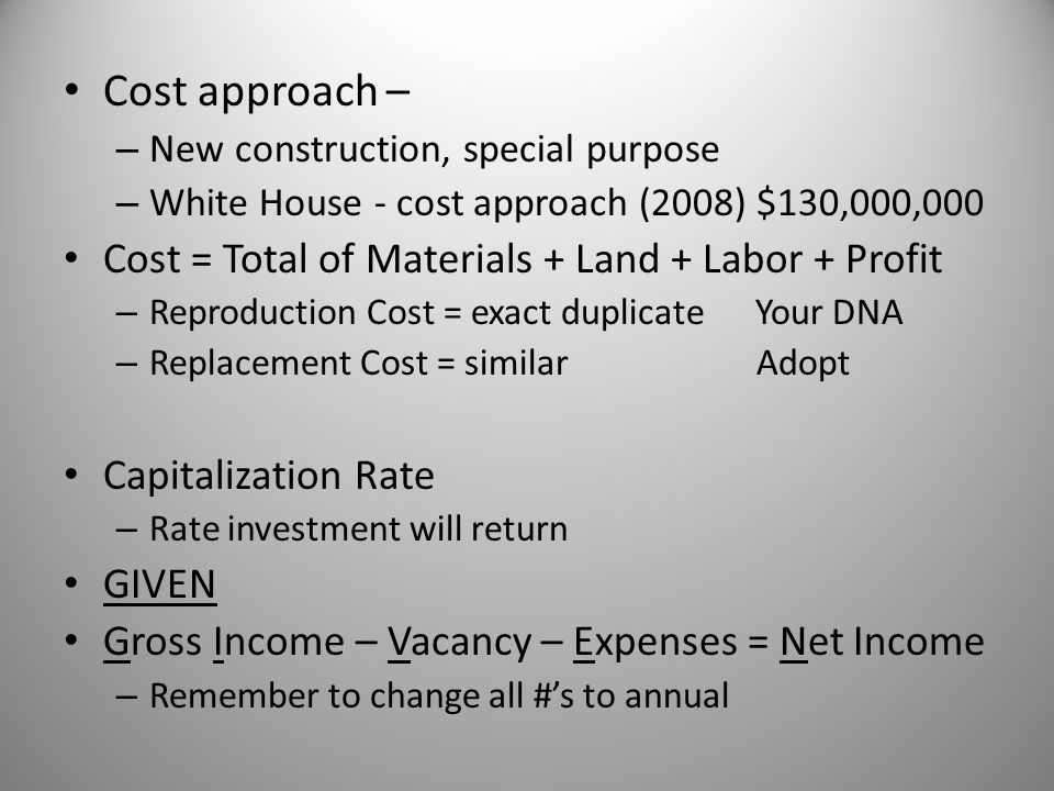 Cost approach – Cost = Total of Materials + Land + Labor + Profit
