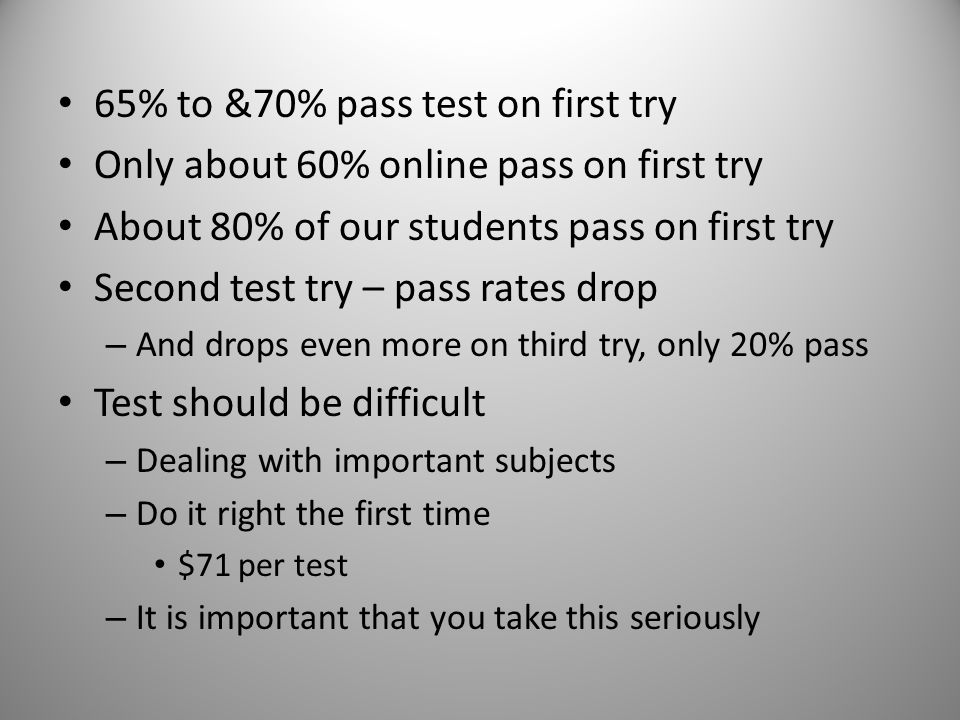 65% to &70% pass test on first try
