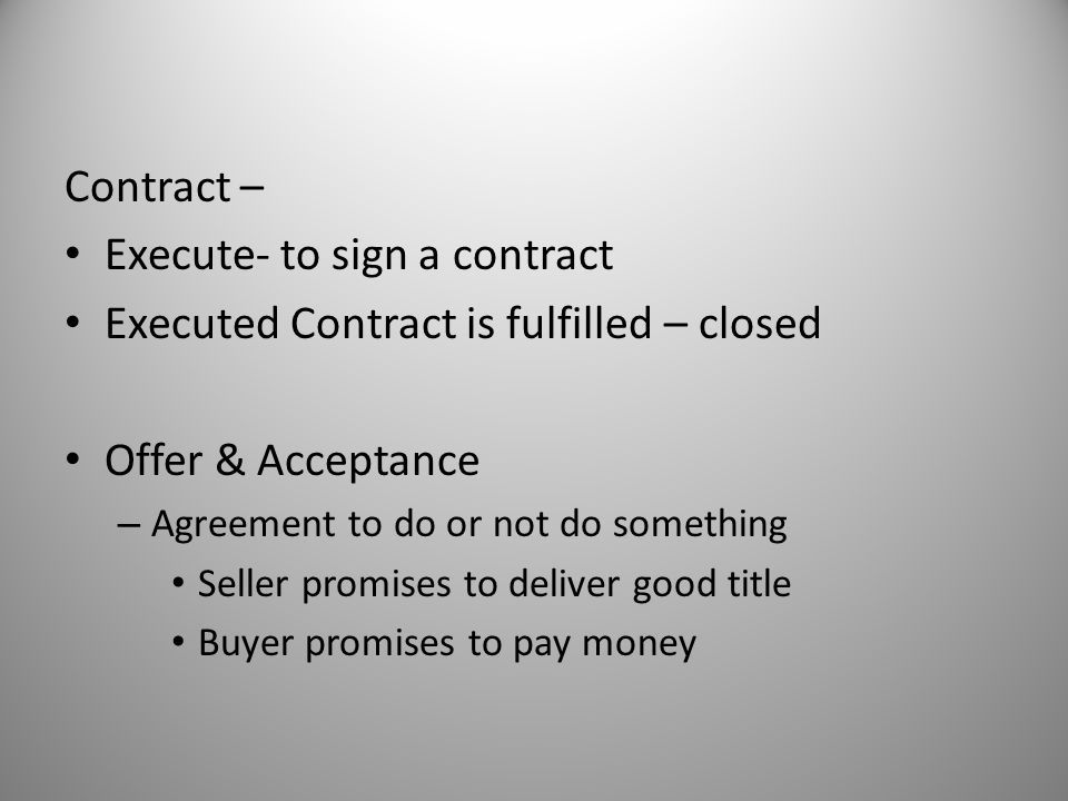 Execute- to sign a contract Executed Contract is fulfilled – closed